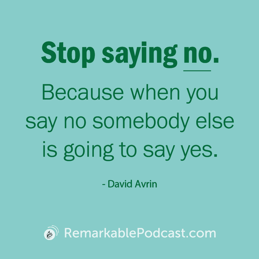 Quote Image that says: Stop saying no. Because when you say no somebody else is going to say yes.