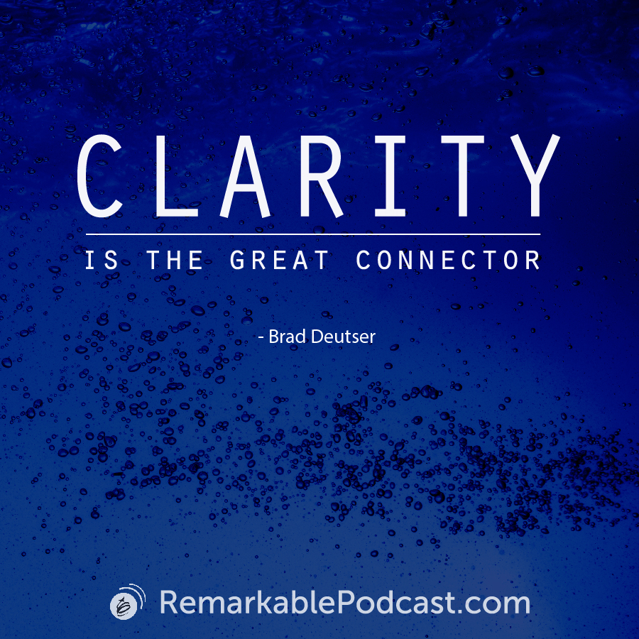 Quote Image: Clarity is the great connector. Said by Brad Deutser