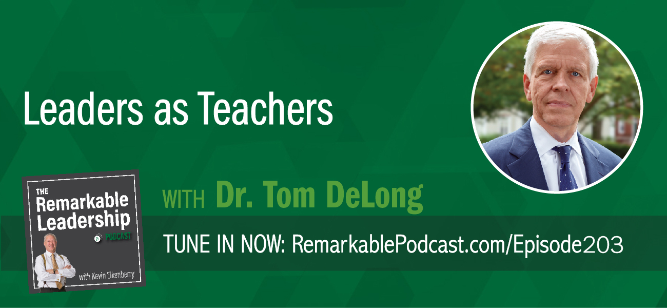 An episode of The Remarkable Leadership Podcast with Kevin Eikenberry. Episode title is Leaders as Teachers with Dr. Thomas J. DeLong.